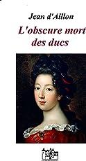 L'obscure mort des ducs (Récit des équipées de Trois-Sueurs, brigand et homme de main de Philippe d'Orléans t. 3) (French Edition)