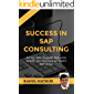 Success In SAP Consulting: An eye-opening guide that gives insights into making a successful SAP career