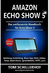 Amazon Echo Show 5 - Das umfassende Handbuch für Echo Show 5: Anleitung, Einrichtung, Alexa-App, Skills, Videos, Fotos, Smart Home, Sprachbefehle, IFTTT, uvm. Kindle Ausgabe