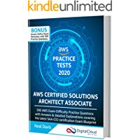 AWS Certified Solutions Architect Associate Practice Tests 2020 [SAA-C02]: 390 AWS Practice Exam Questions with Answers & detailed Explanations