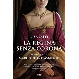 La regina senza corona: Il romanzo di Margherita d'Asburgo