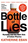 Bottle of Lies : Ranbaxy and the Dark Side of Indian Pharma