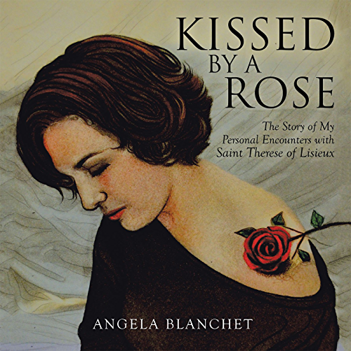 Kissed by a Rose: The Story of My Personal Encounters with Saint Therese of Lisieux (English Edition)
