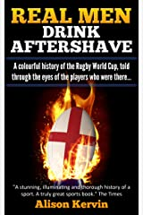 Real Men Drink Aftershave: A colourful history of the Rugby World Cup, told through the eyes of the players who were there. (Under the skin of rugby Book 2) Kindle Edition