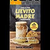 LIEVITO MADRE : Scopri i Consigli i Trucchi E le Ricette Esclusive per Creare il Pane, la Pizza e i Dolci Fatti in Casa…