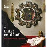 L'Art en détail: 100 chefs-d'oeuvre expliqués