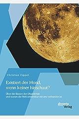 Existiert der Mond, wenn keiner hinschaut? Über die Illusion der Objektivität und warum die Welt untrennbar mit uns verbunden ist Kindle Ausgabe