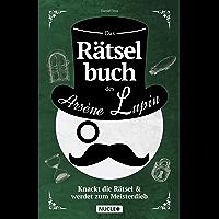 Das Rätselbuch des Arsène Lupin: Knackt die Rätsel & werdet zum Meisterdieb: Rätsel für Erwachsene und Jugendliche | Für…