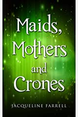 Maids, Mothers and Crones (Crone Chronicles Book 2) Kindle Edition