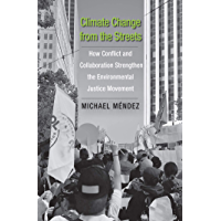 Climate Change from the Streets: How Conflict and Collaboration Strengthen the Environmental Justice Movement (English…