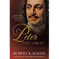 Peter the Great: The compelling story of the man who created modern Russia, founded St Petersburg and made his country…
