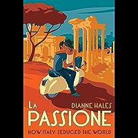 La Passione: How Italy Seduced the World (English Edition)
