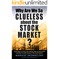 Why Are We So Clueless about the Stock Market? Learn how to invest your money, how to pick stocks, and how to make money…