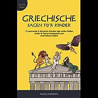 Griechische Sagen für Kinder: 15 spannende & lehrreiche Klassiker über antike Helden, Götter & Titanen kindgerecht und…