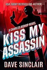 Kiss My Assassin: A Charles Bishop Novel Kindle Edition