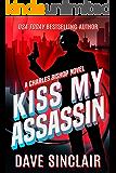 Kiss My Assassin: A Charles Bishop Novel