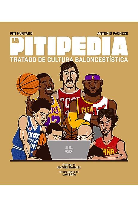 La Pitipedia: Tratado de cultura baloncestística Córner: Amazon.es: Hurtado, Piti, Pacheco, Antonio, Lawerta, Daimiel, Antoni: Libros