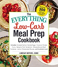 The Everything Low-Carb Meal Prep Cookbook: Includes: Smoked Salmon Deviled Eggs Coconut Chicken Curry Balsamic Pork Tenderloin Mozzarella and ... Lemon Cheesecake Mousse …and hundreds more!