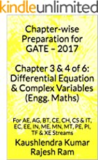 Chapter-wise Preparation for GATE – 2017 Chapter 3 & 4 of 6: Differential Equation & Complex Variables (Engg. Maths): For AE, AG, BT, CE, CH, CS & IT, EC, EE, IN, ME, MN, MT, PE, PI, TF & XE Streams
