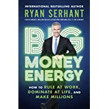 Big Money Energy: How to Rule at Work, Dominate at Life, and Make Millions (English Edition)