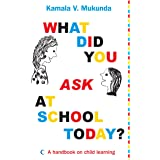 What Did You Ask At School Today : A Handbook Of Child Learning Book 1