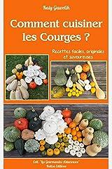 Comment cuisiner les Courges ? - Recettes faciles, originales  et savoureuses (Les Gourmandes Astucieuses t. 12) Format Kindle