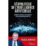 Géopolitique de l'intelligence artificielle: Comment la révolution numérique va bouleverser nos sociétés (Essais)