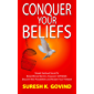 Conquer Your Beliefs: Simple Spiritual Secret to Break Mental Barriers, Empower Self-belief, Discover New Possibilities…