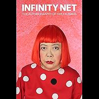 Infinity Net: The Autobiography of Yayoi Kusama (English Edition)