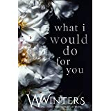 What I Would Do For You (English Edition)
