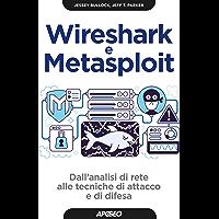 Wireshark e Metasploit: Dall'analisi di rete alle tecniche di attacco e di difesa (Hacking e Sicurezza Vol. 1)