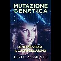 """Mutazione genetica: Contiene i thriller """"Arte perversa"""" e """"Il cuore dell'uomo"""""""