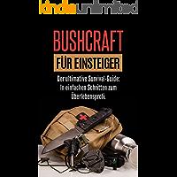 BUSHCRAFT FÜR EINSTEIGER: Der ultimative Survival-Guide: In einfachen Schritten zum Überlebensprofi.