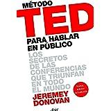 Método TED para hablar en público (Edición revisada y ampliada): Los secretos de las conferencias que triunfan en todo el mun