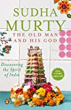 The Old Man and His God: Discovering the Spirit of India