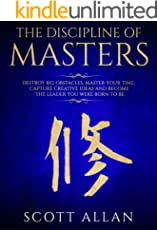 The Discipline of Masters: Destroy Big Obstacles, Master Your Time, Capture Creative Ideas and Become the Leader You Were Born to Be