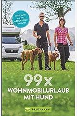 99 x Wohnmobil mit Hund: Der perfekte Wohnmobilführer für alle, die mit Ihrem Vierbeiner verreisen wollen. NEU 2019 Broschiert