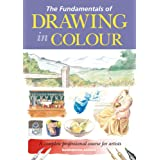 The Fundamentals of Drawing in Colour: A complete professional course for artists
