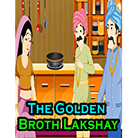 The Golden Broth Lakshay: Bedtime stories For Kids   Classic Story In English