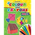 Colour With Crayons Book 1 for Kids Age 1 -6 Years - Drawing and Colouring Book for Early Learners