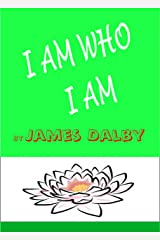 I AM WHO I AM: You are who you are Kindle Edition