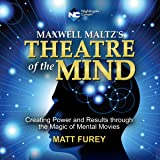 Theatre of the Mind: Creating Power and Results Through the Magic of Mental Movies