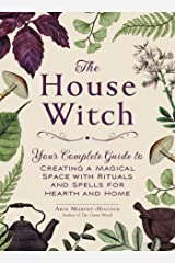 The House Witch: Your Complete Guide to Creating a Magical Space with Rituals and Spells for Hearth and Home Gebundene Ausgabe