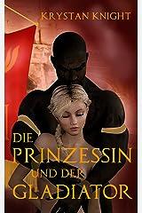 Die Prinzessin und der Gladiator: Sklavin von Rom Kindle Ausgabe