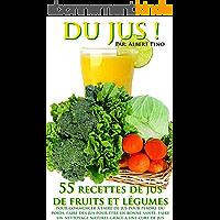 DU JUS: 55 recettes de jus de fruits et légumes pour commencer à faire de jus pour perdre du poids, faire des jus pour…