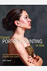 Classical Portrait Painting in Oils: Keys to Mastering Diverse Skin Tones Hardcover