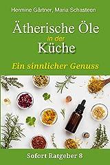 Ätherische Öle in der Küche: Ein sinnlicher Genuss (Sofort Ratgeber 8) Kindle Ausgabe