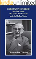 Cardus Uncovered: Neville Cardus: The Truth, the Untruth and the Higher Truth