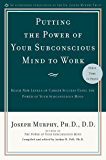 Putting the Power of Your Subconscious Mind to Work: Reach New Levels of Career Success Using the Power of Your…