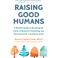 Raising Good Humans: A Mindful Guide to Breaking the Cycle of Reactive Parenting and Raising Kind, Confident Kids…